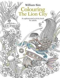 Colouring the Lion City: A Sophisticated Activity Book for Adults 2015, William
