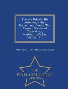 Private Dalzell, His Autobiography, Poems, and Comic War Papers,  by Gray, John