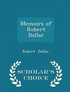 Memoirs of Robert Dollar - Scholar's Choice Edition by Dollar, Robert -Paperback