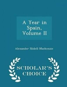 A Year in Spain Vol  II - Scholar's Choice Edition by MacKenzie Alexander Slidel
