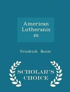 American Lutheranism - Scholar's Choice Edition by Bente, Friedrich -Paperback