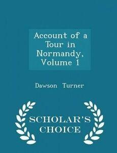 Account of a Tour in Normandy, Volume 1 - Scholar's Choice Editio 9781298067555