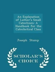 An Explanation Luther's Small Catechism Handbook for Ca by Stump Joseph