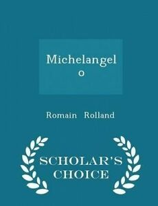 Michelangelo - Scholar's Choice Edition by Rolland, Romain -Paperback