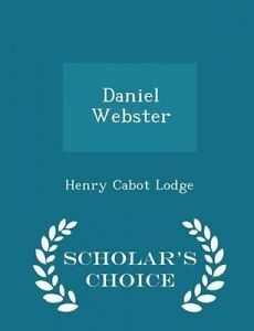 Daniel Webster - Scholar's Choice Edition by Lodge, Henry Cabot 9781296423087