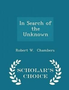 In Search of the Unknown - Scholar's Choice Edition by Chambers, Robert W.