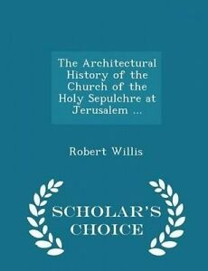 The Architectural History of the Church of the Holy Sepulchre at  9781294940562