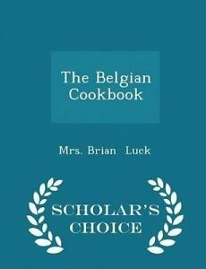 The Belgian Cookbook - Scholar's Choice Edition by Luck, Mrs Brian -Paperback