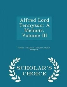 Alfred Lord Tennyson Memoir Vol  III - Scholar's Choice Edi by Tennyson Tennyson