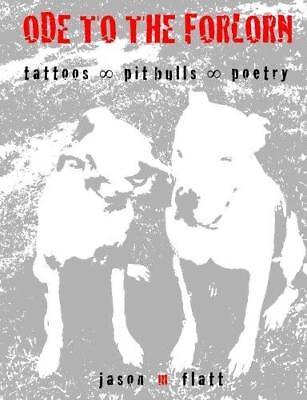 Tattoo Verse (Ode To The Forlorn Tattoos Pitbulls Poetry 2014 Jason M)