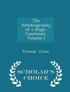 The Autobiography Stage-Coachman Vol  I - Scholar's Choic by Cross Thomas