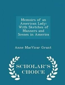 Memoirs an American Lady Sketches Manners Scenes  by Grant Anne MacVicar