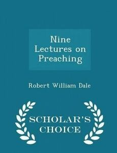 Nine Lectures on Preaching - Scholar's Choice Edition by Dale, Robert William