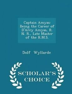 Captain Amyas Being Career D'Arcy Amyas R N R Late M by Wyllarde Dolf -Paperback