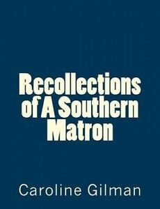 Recollections of a Southern Matron by Gilman, Caroline 9781508760344 -Paperback
