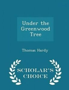 Under the Greenwood Tree - Scholar's Choice Edition by Hardy, Thomas -Paperback