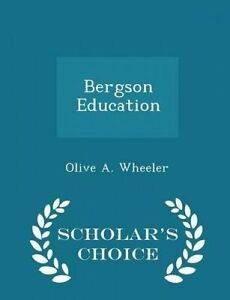 Bergson Education - Scholar's Choice Edition by Wheeler, Olive A. -Paperback