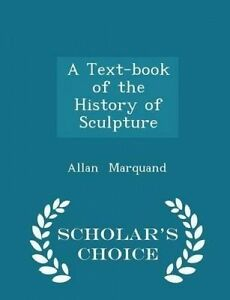 A Text-Book of the History of Sculpture - Scholar's Choice Editio 9781297276125