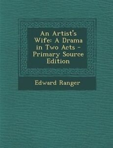 USED-LN-An-Artist-039-s-Wife-A-Drama-in-Two-Acts-Primary-Source-Edition-by-Edwa