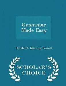 Grammar-Made-Easy-Scholar-039-s-Choice-Edition-by-Sewell-Elizabeth-Missing