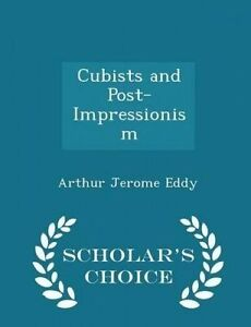 Cubists and Post-Impressionism - Scholar's Choice Edition by Eddy, Arthur Jerome