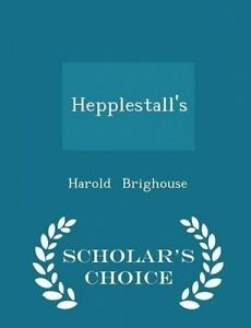 Hepplestall's - Scholar's Choice Edition by Brighouse, Harold -Paperback