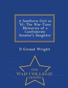 A Southern Girl in '61: The War-Time Memories of a Confederate Se 9781296483197