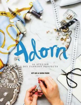 Adorn: 25 Stylish DIY Fashion Projects by Kit Lee: Used
