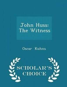 John Huss: The Witness - Scholar's Choice Edition by Kuhns, Oscar -Paperback