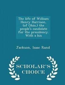 The Life William Henry Harrison (of Ohio ) People's Cand by Rand Jackson Isaac