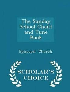 The Sunday School Chant Tune Book - Scholar's Choice Edition by Church Episcopal