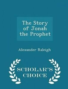 The Story of Jonah the Prophet - Scholar's Choice Edition by Raleigh, Alexander