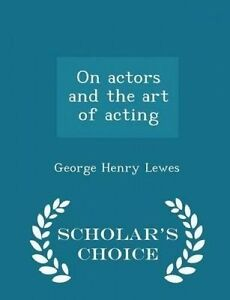 On Actors Art Acting - Scholar's Choice Edition by Lewes George Henry -Paperback