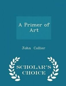 A Primer of Art - Scholar's Choice Edition by Collier, John -Paperback