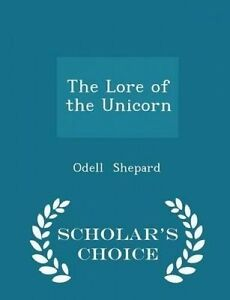 The Lore of the Unicorn - Scholar's Choice Edition by Shepard, Odell -Paperback