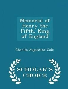 Memorial Henry Fifth King England - Scholar's Choice E by Cole Charles Augustine