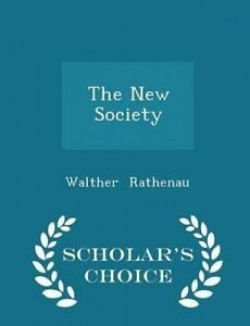 The New Society - Scholar's Choice Edition by Rathenau, Walther -Paperback