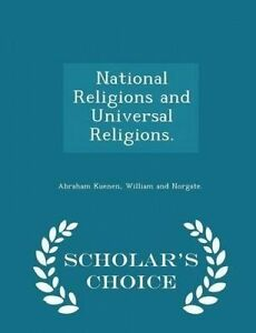 National Religions Universal Religions - Scholar's Choice Ed by Kuenen Abraham
