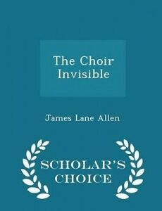 The Choir Invisible - Scholar's Choice Edition by Allen, James Lane -Paperback