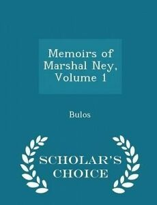 NEW Memoirs of Marshal Ney, Volume 1 - Scholar's Choice Edition by Bulos