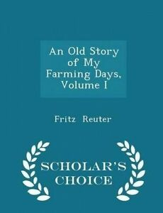 An Old Story My Farming Days Vol  I - Scholar's Choice Edit by Reuter Fritz