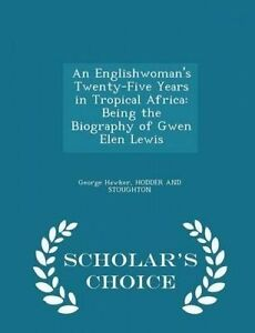 An Englishwoman's Twenty-Five Years in Tropical Africa Being by Hawker George