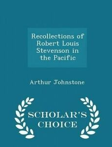 Recollections Robert Louis Stevenson in Pacific - Scholar' by Johnstone Arthur