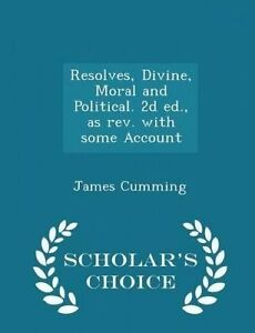 Resolves, Divine, Moral and Political. 2d ed., as rev. with some Account - Schol