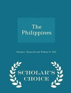 The Philippines - Scholar's Choice Edition by Roosevelt William H Taft Theodore