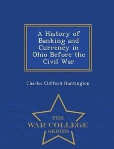 A History Banking Currency in Ohio Before Civil War -  by Huntington Charles Cli