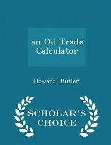 An Oil Trade Calculator - Scholar's Choice Edition by Butler, Howard -Paperback