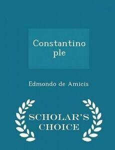 Constantinople - Scholar's Choice Edition by Amicis, Edmondo De -Paperback