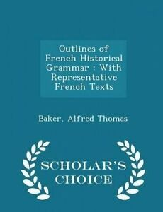 Outlines-French-Historical-Grammar-Representative-French-by-Thomas-Baker-Alfred