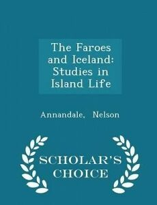 The Faroes Iceland Studies in Island Life - Scholar's Choice by Nelson Annandale